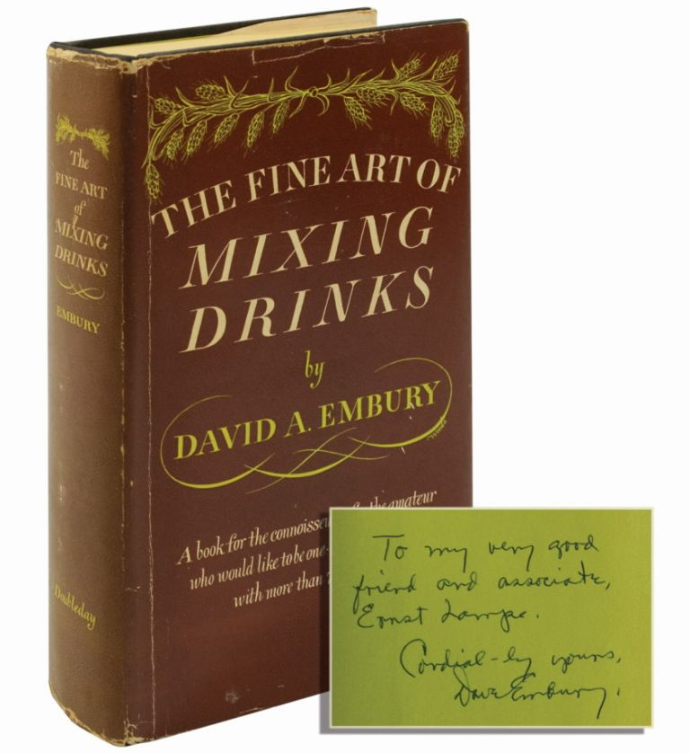 The Fine Art of Mixing Drinks (Inscribed first edition). David Embury.