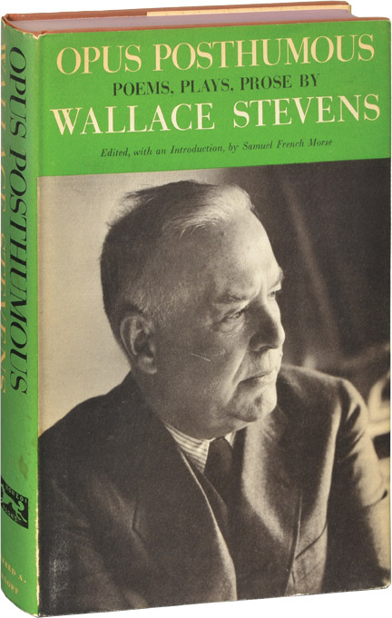 Opus Posthumous. Wallace Stevens, Samuel French Morse, introduction and.