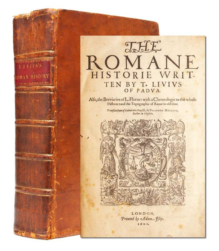 The Romane Historie. Livy, T. Livivs of Padua, trans. Philemon Holland.