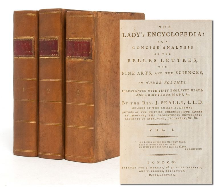 The Lady's Encyclopedia: or, A Concise Analysis of the Belles Lettres, the Fine Arts, and the Sciences (in 3 vols.). Rev. J. Seally, John Seally.