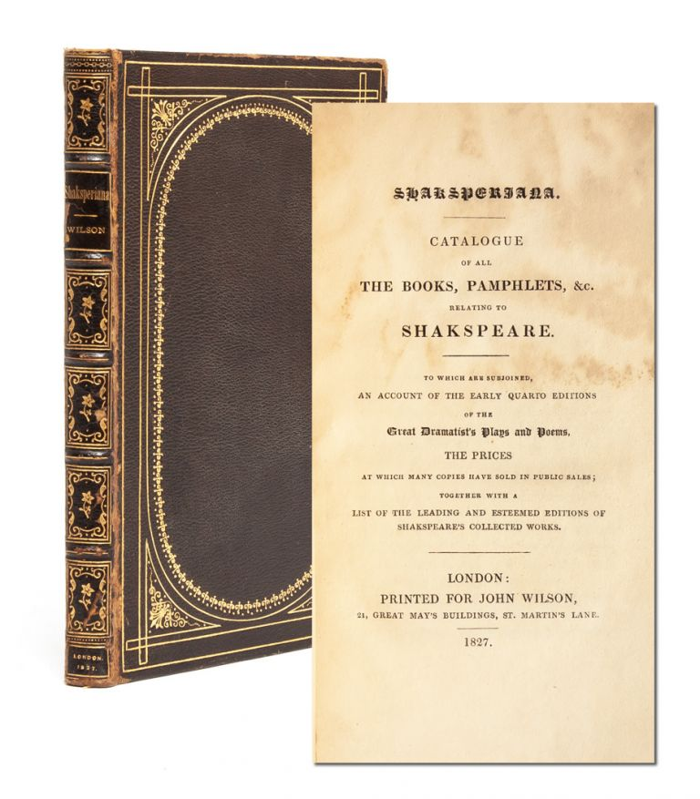 Shakesperiana. Catalogue of all the Books, Pamphlets, &c Relating to Shakespeare . To which are subjoined an account of the Early Quarto Editions of the Great Dramatist's Plays & Poems and the Prices at which many have sold in Public Sales. John Wilson.