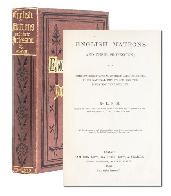 English Matrons and their Profession, with some considerations as to their various offices, their national importance, and the education they require. Lydia F. M. Phillips, L F. M.
