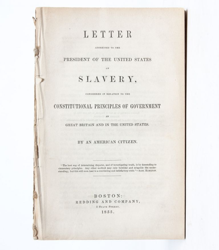 Letter Addressed to the President of the United States on Slavery, Considered in Relation to the Constitutional Principles of Government. An American Citizen, Jesse Chickering.