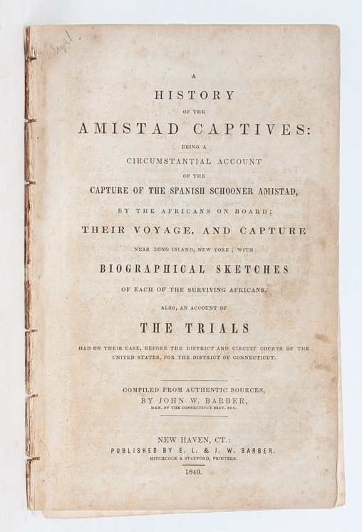 A History of the Amistad Captives Being a Circumstantial Account of the Capture of the Spanish Schooner Amistad by the Africans on Board. John W. Barber.