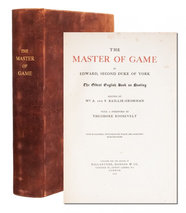 The Master of Game...The Oldest English Book on Hunting. With a Foreword by Theodore Roosevelt