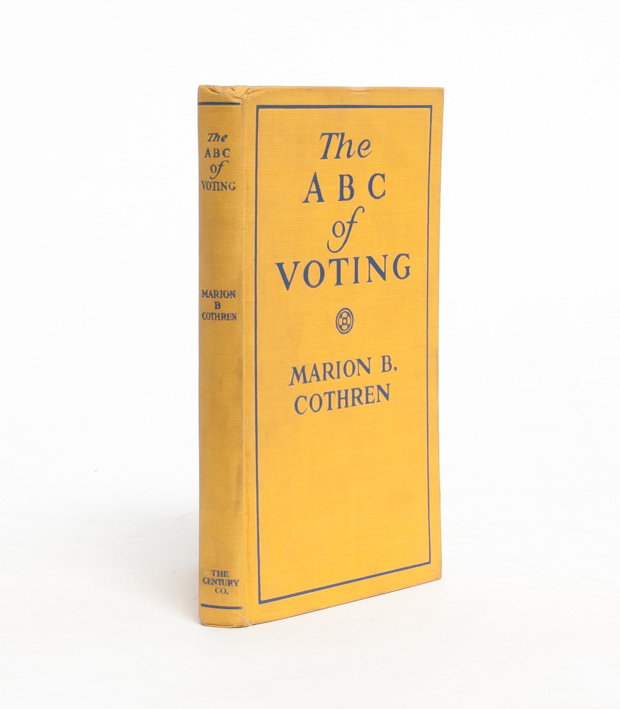 The ABC of Voting: A Handbook on Government and Politics for the Women of New York State. Marion B. Cothren.