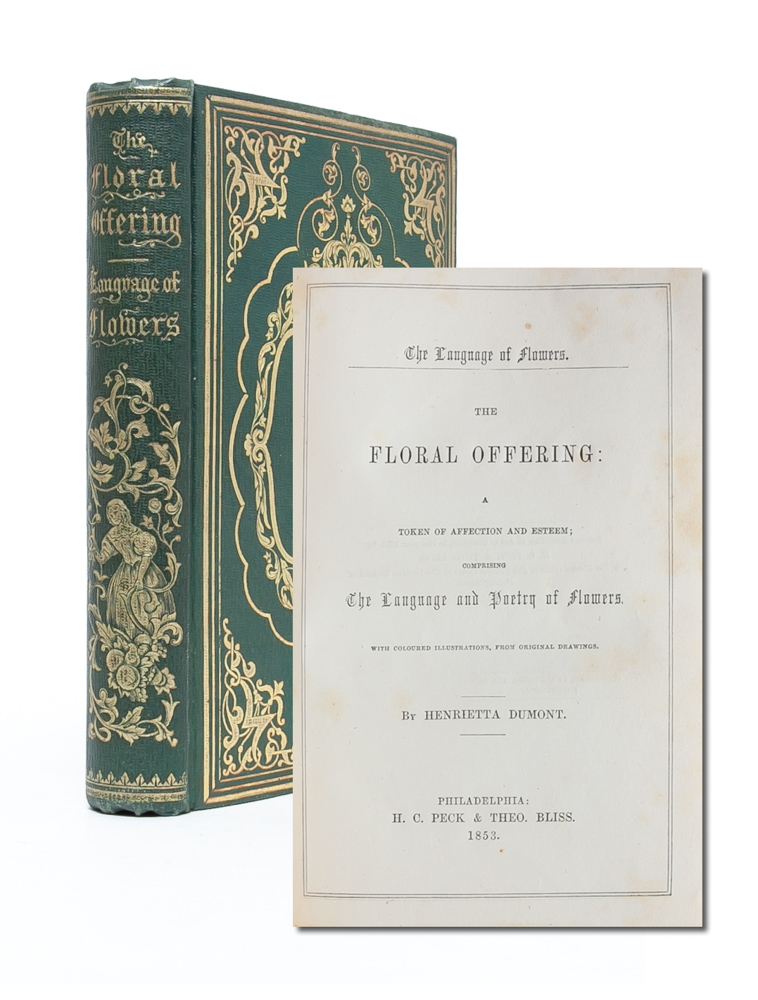 The Language of Flowers. The Floral Offering: A Token of Affection and Esteem; Comprising The Language and Poetry of Flowers. With Coloured Illustrations, from Original Drawings. Henrietta Dumont.