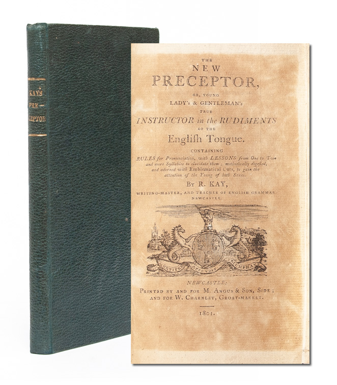 The New Preceptor, or, Young Lady's & Gentleman's True Instructor in the Rudiments of the English Tongue. R. Kay.