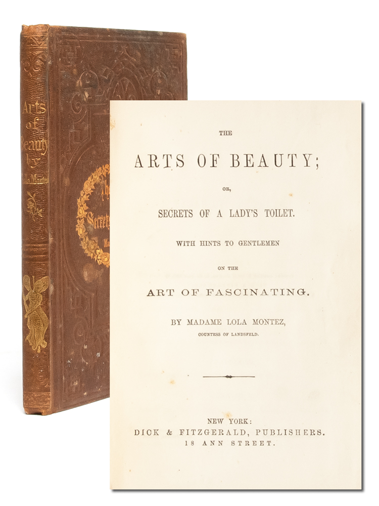 The Arts of Beauty; or, Secrets of a Lady's Toilet. With Hints to Gentlemen on the Art of Fascinating. Madame Lola Montez, Countess of Landsfeld.