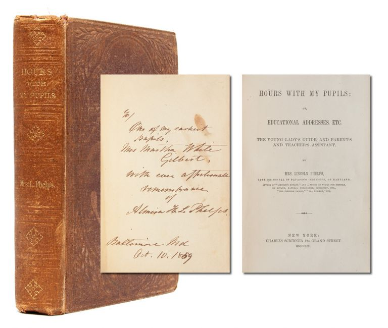 Hours with my Pupils: or, Educational Addresses, Etc. The Young Lady's Guide, and Parent's and Teacher's Assistant (Presentation Copy). Almira Phelps, Mrs. Lincoln Phelps.