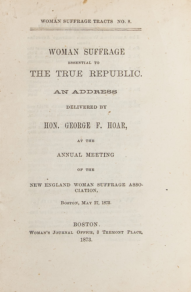 Woman Suffrage Essential to the True Republic. An Address Delivered by the Hon. George F. Hoar. Women's Suffrage.