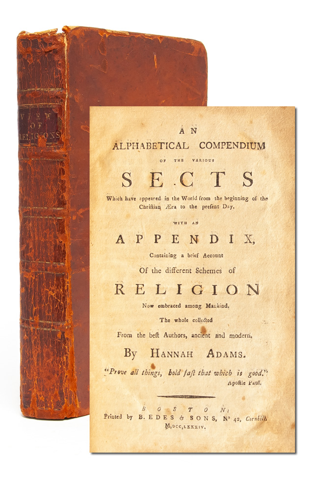 An Alphabetical Compendium of the Various Sects; with an appendix containing a brief account of the different schemes of religion now embraced among mankind. Hannah Adams.