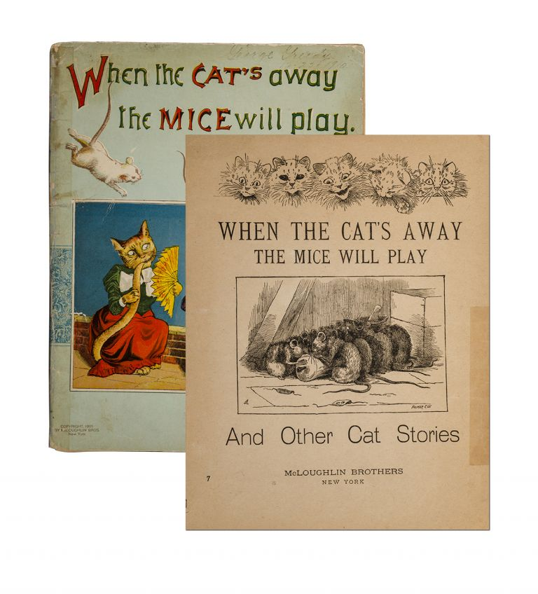 When the Cat's Away The Mice Will Play. Edward P. Louis Wain Cogger, Palmer Cox, illustrators.