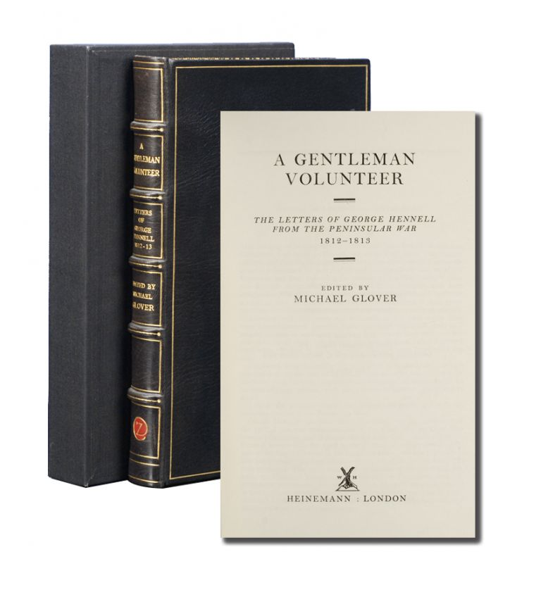 A Gentleman Volunteer: The Letters of George Hennell from the Peninsular War 1812-1813. Michael Glover.