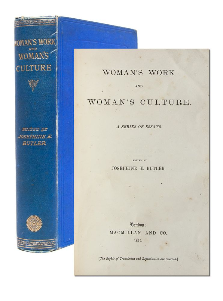 Woman's Work and Woman's Culture. A Series of Essays. Josephine Butler, Sophia Jex-Blake with Frances Power Cobbe, et. al.