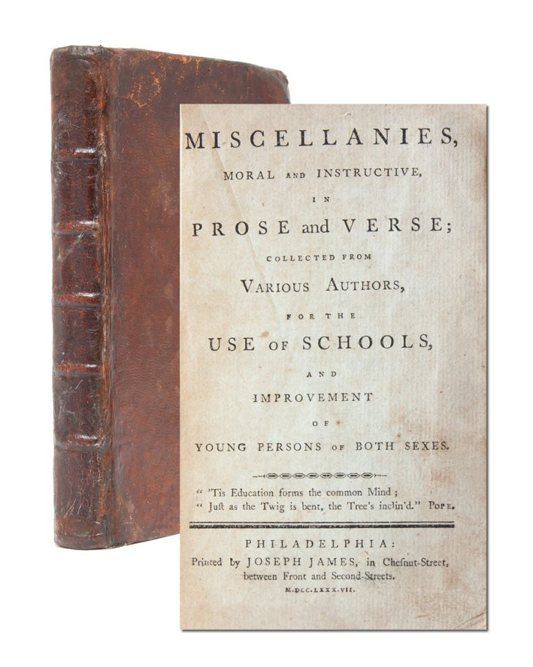 Miscellanies, Moral and Instructive in Prose and Verse; Collected from Various Authors, for the use of Schools and Improvement of Young Persons of Both Sexes. Mrs. Milcah Martha Moore, Early American Education.