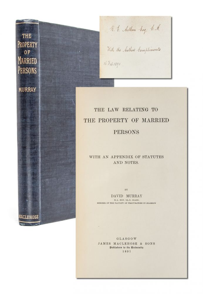 The Law Relating to the Property of Married Persons, with an Appendix of Statutes (Presentation Copy). David Murray, M A. Hon. LL D. Member of the Faculty of Procurators Glasgow.