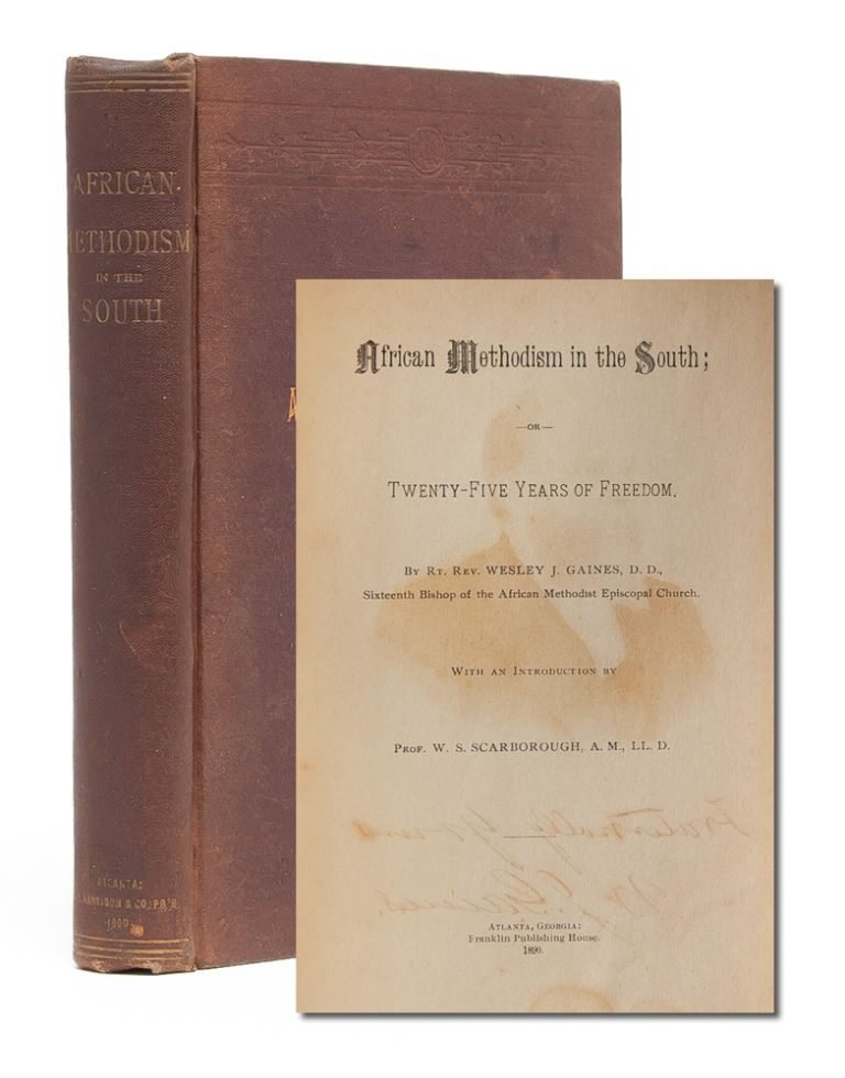 African Methodism in the South; or, Twenty Five Years of Freedom. Rt. Rev. Wesley J. Gaines.