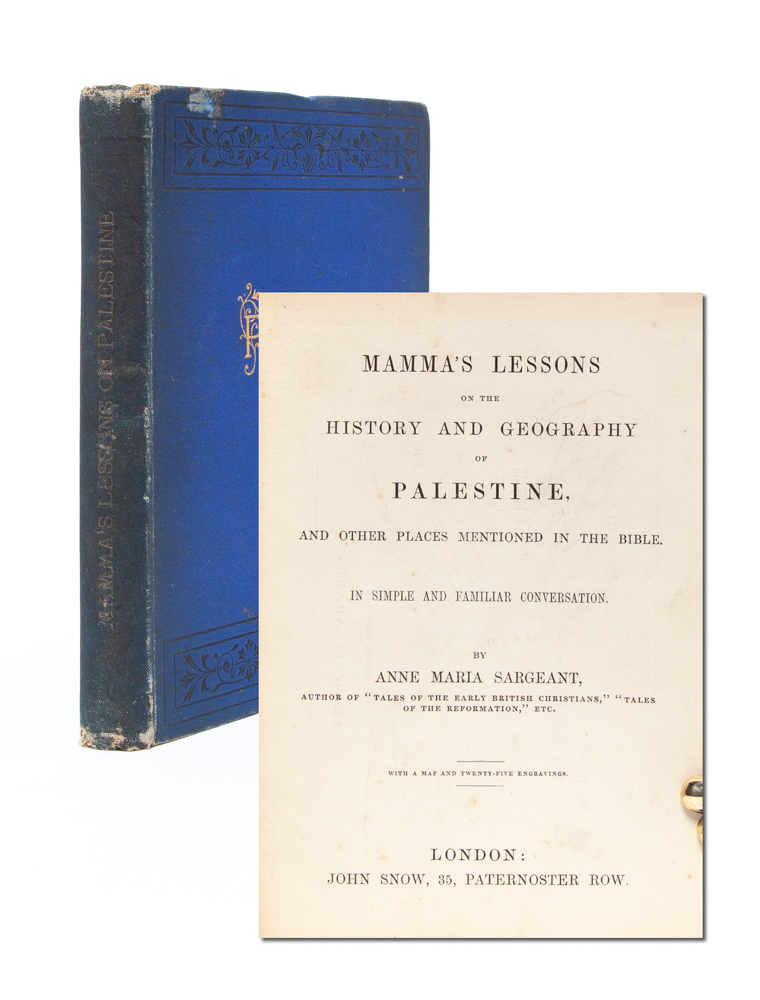 Mamma's Lessons on the History and Geography of Palestine, and Other Places Mentioned in the Bible: in Simple and Familiar Conversation. Anne Maria Sargeant.