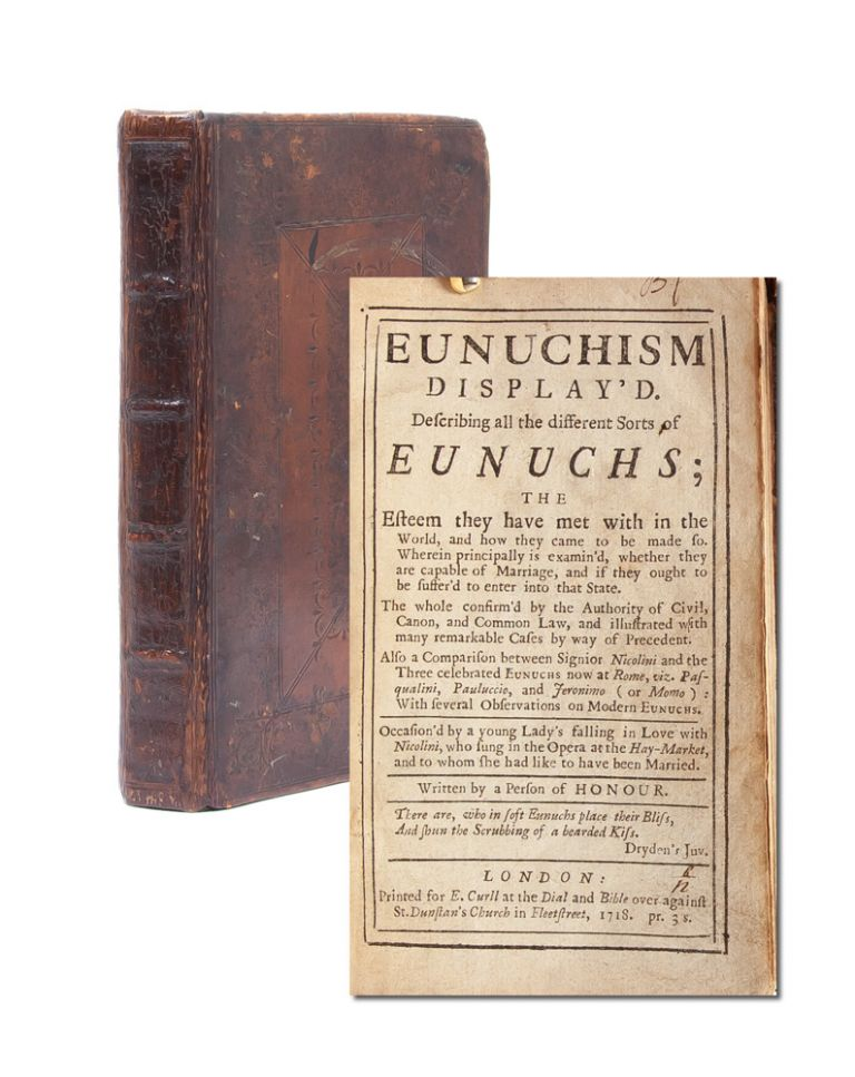 Eunuchism Display'd. Describing all the different Sorts of Eunuchs; the esteem they have met with in the world and how they came to be made so. Charles Ancillon.