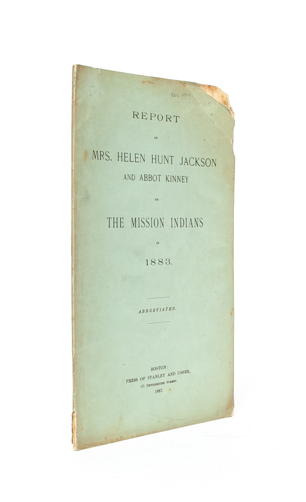 Report of Mrs. Helen Hunt Jackson and Abbot Kinney on the Mission Indians in 1883. Abbreviated. Helen Hunt Jackson, Abbot Kinney.