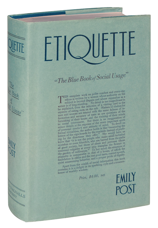 ETIQUETTE IN SOCIETY, IN BUSINESS, IN POLITICS, AND AT HOME. Emily Post.