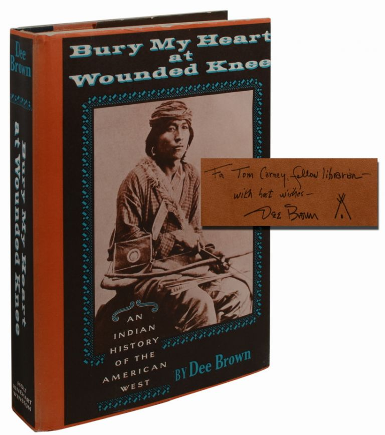 BURY MY HEART AT WOUNDED KNEE (Inscribed First Edition with TLS). Dee Brown.