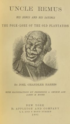 UNCLE REMUS His Songs and His Sayings the Folk-Lore of the Old Plantation