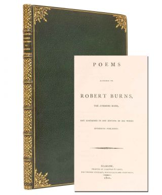 Poems ascribed to Robert Burns, the Ayrshire Bard, not contained in any edition of his works hitherto published.