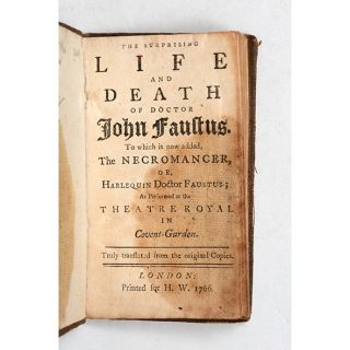 The Surprising Life and Death of Doctor John Faustus. To which is now added, The Necromancer, or, Harlequin Doctor Faustus; As Performed at the Theatre Royal in Covent-Garden. Truly translated from the original Copies