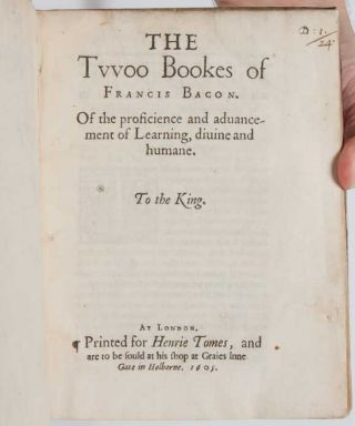 THE TVVOO [TWO] BOOKES OF FRANCIS BACON. Of the Proficience and Advancement of Learning, Divine and Humane.