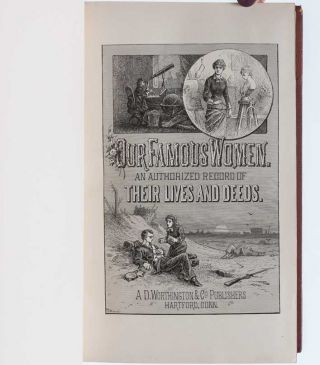 Our Famous Women. An Authorized Record of The Lives & Deeds of Distinguished American Women of Our Times