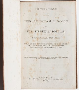 Political Debates between Hon. Abraham Lincoln and Hon. Stephen A. Douglas in the Celebrated Campaign of 1858