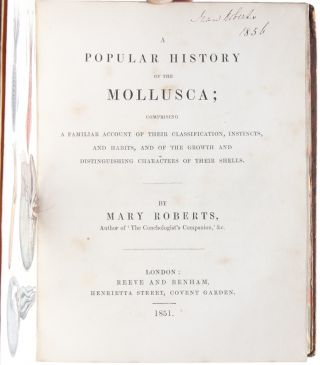 A Popular History of the Mollusca; Comprising a Familiar Account of their Classification, Instincts, and Habits, and the Growth and Distinguishing Characters of their Shells