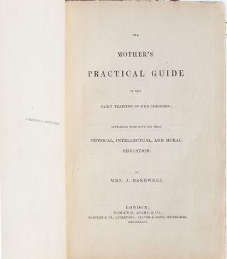 The Mother's Practical Guide in the Early Training of her Children; Containing Directions for their Physical, Intellectual, and Moral Education