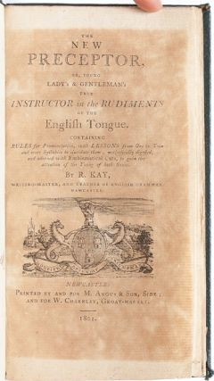 The New Preceptor, or, Young Lady's & Gentleman's True Instructor in the Rudiments of the English Tongue
