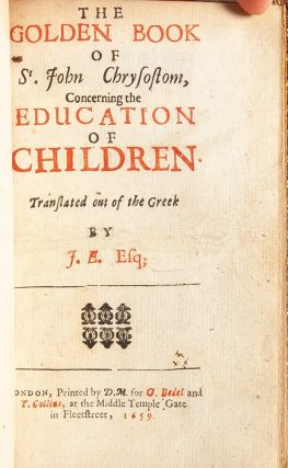 The Golden Book of St. John Chrysostom, Concerning the Education of Children. Translated out of the Greek