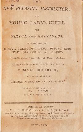 The New Pleasing Instructor; or, Young Lady's Guide to Virtue and Happiness...Designed Principally for the Use of Female Schools