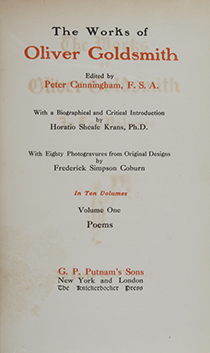 The Works of Oliver Goldsmith. Edited by Peter Cunningham, F.S.A. With a Biographical and Critical Introduction by Horatio Sheafe Krans, Ph.D. With Eighty Photogravures from Original Designs by Frederick Simpson Coburn. (in 10 vols)