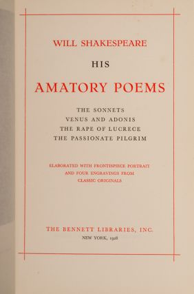 Will Shakespeare. His Amatory Poems. The Sonnets. Venus and Adonis. The Rape of Lucrece. The Passionate Pilgrim