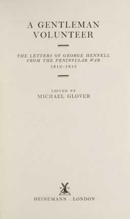 A Gentleman Volunteer: The Letters of George Hennell from the Peninsular War 1812-1813