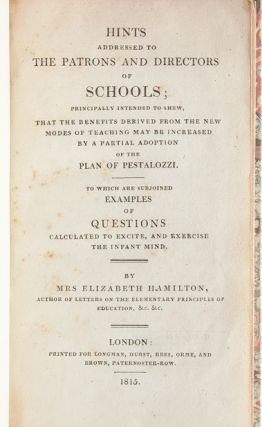 Hints Addressed to the Patrons and Directors of Schools...To which are Subjoined Examples of Questions Calculated to Excite and Exercise the Infant Mind