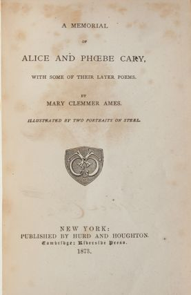 A Memorial of Alice and Phoebe Cary. With Some of Their Later Poems