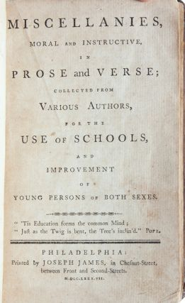 Miscellanies, Moral and Instructive in Prose and Verse; Collected from Various Authors, for the use of Schools and Improvement of Young Persons of Both Sexes
