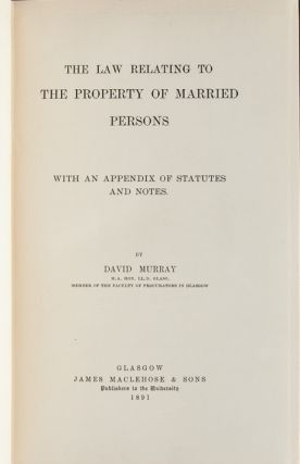 The Law Relating to the Property of Married Persons, with an Appendix of Statutes (Presentation Copy)