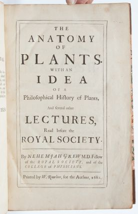 The Anatomy of Plants. With an Idea of a Philosophical History of Plants, and Several Other Lectures Read Before the Royal Society