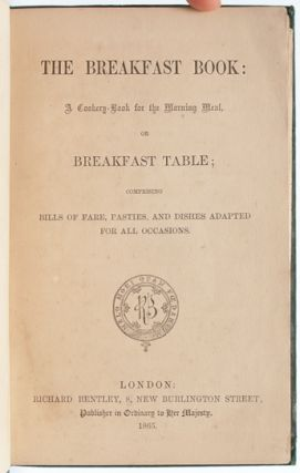 The Breakfast Book: A Cookery Book for the Morning Meal, of Breakfast Table