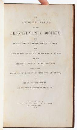 An Historical Memoir of the Pennsylvania Society for Promoting the Abolition of Slavery; the Relief of Free Negroes Unlawfully Held in Bondage, and for Improving the Condition of the African Race...