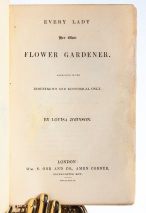Every Lady Her Own Flower Gardener. Addressed to the Industrious and Economical Only