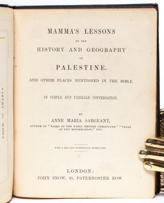 Mamma's Lessons on the History and Geography of Palestine, and Other Places Mentioned in the Bible: in Simple and Familiar Conversation
